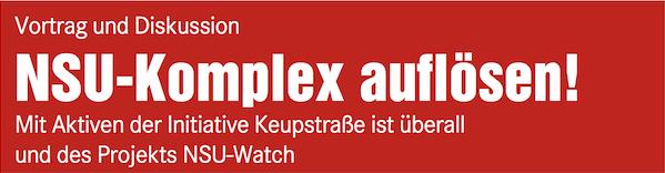 Vortrag und Diskussion: NSU-Komplex auflösen! Mit Aktiven der Initiative Keupstraße ist überall und des Projekts NSU-Watch